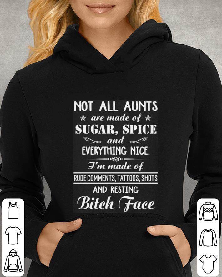Not all aunts are made of sugar spice and resting bitch face shirt 4 - Not all aunts are made of sugar spice and resting bitch face shirt