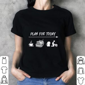 Plan for today coffee trucker beer sex shirt 2