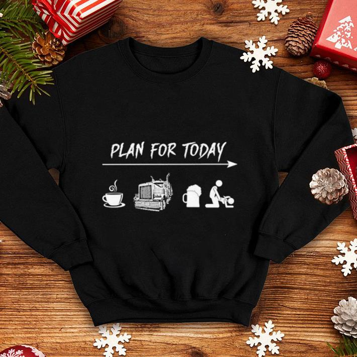 Plan for today coffee trucker beer sex shirt 4 - Plan for today coffee trucker beer sex shirt