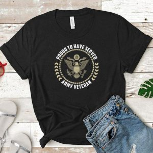 Proud to have served army veteran shirt