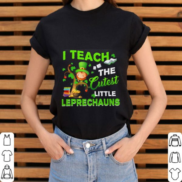 Saint Patrick's Day i teach the cutest little Leprechauns shirt