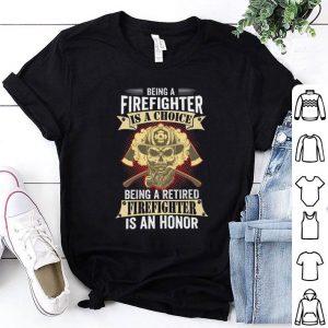 Skull Being a firefighter is a choice being a retired an honor shirt