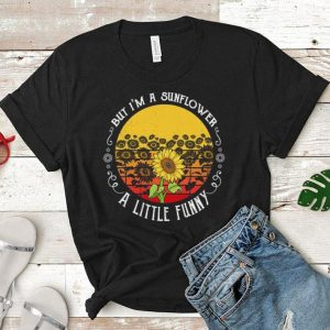 Sunflowers but i'm a sunflower a little funny shirt