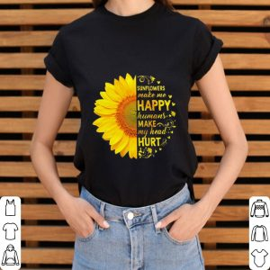 Sunflowers make me happy humans make my head hurt shirt 2