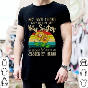 Sunflowers my best friend may not be my sister by blood but she's my sister by heart shirt