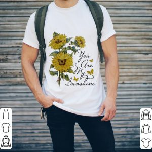 Sunflowers you are my sunshine butterflies shirt