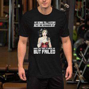Wonder Woman My scars tell a story they are reminders of but failed shirt