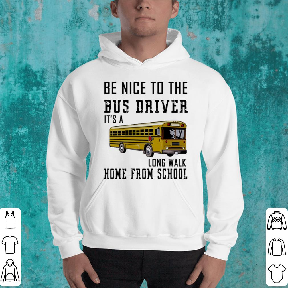 Be nice to the bus driver it s a long walk home from school shirt 4 - Be nice to the bus driver it's a long walk home from school shirt