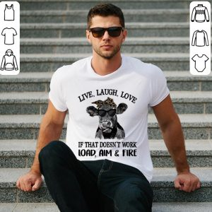 Cow live laugh love if that doesn't work load aim & fire shirt