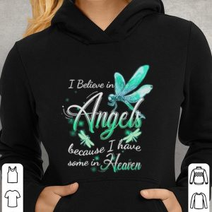 Dragonfly i believe in angels because i have some in heaven shirt 2