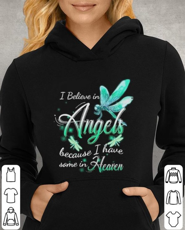 Dragonfly i believe in angels because i have some in heaven shirt