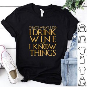 Game Of The Thrones That's What i do I Drink Wine and I Know Things shirt