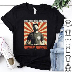 Having strong enemies is a blessing Rip Nipsey Hussle shirt