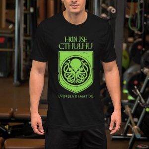 House Cthulhu Even death may die Game Of Thrones shirt