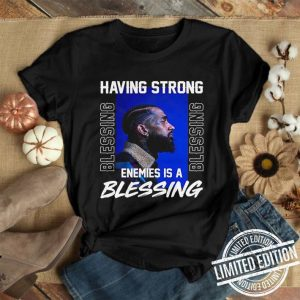 Nipsey Hussle Having Strong Enemies is A Blessing Memorial shirt