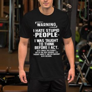 Warning i hate stupid people i was taught t think before i act shirt