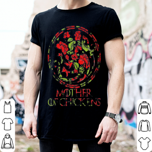 Game Of Thrones mother of chickens flower shirt