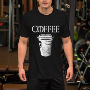 Coffee Daenerys Stormborn Game Of Thrones shirt
