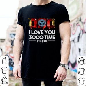 Dad i love you 3000 time daughter shirt