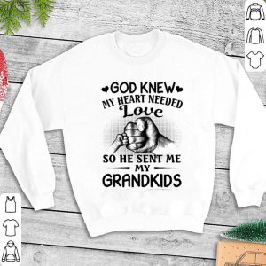Father day God knew my heart needed love so he sent me my grandkids shirt