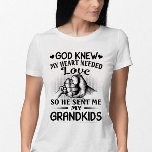 Father day God knew my heart needed love so he sent me my grandkids shirt 2