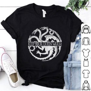 Game of Thrones keep your queen warm shirt