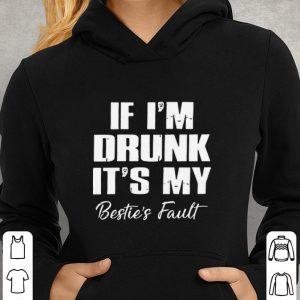 If I'm Drunk It's My Bestie's Fault shirt 2