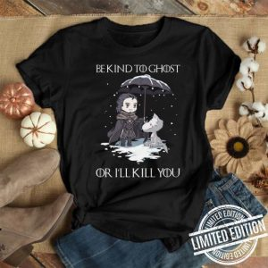 John Snow Wolf be kind to ghost or I'll kill you Game of Thrones shirt