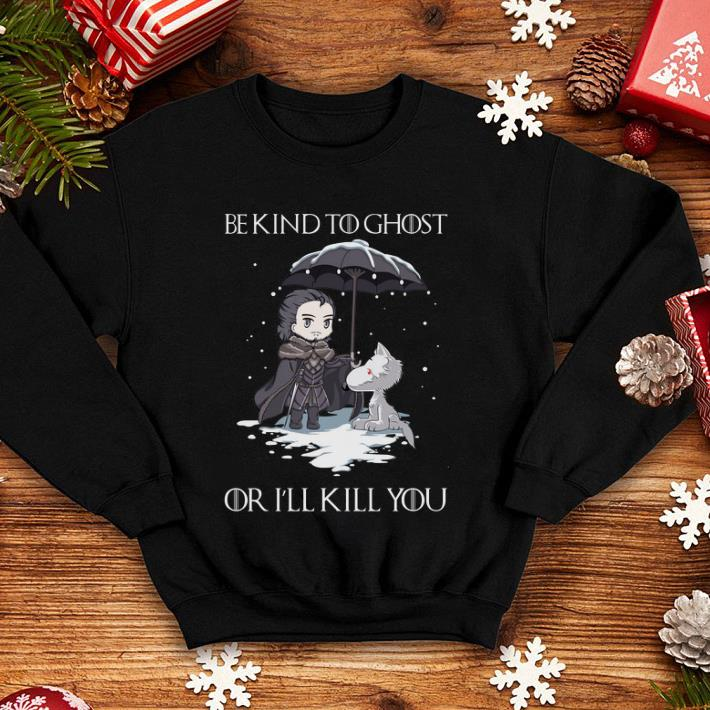 John Snow Wolf be kind to ghost or I ll kill you Game of Thrones shirt 4 - John Snow Wolf be kind to ghost or I'll kill you Game of Thrones shirt