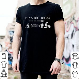Plan for today coffee beer sex Game Of Thrones shirt