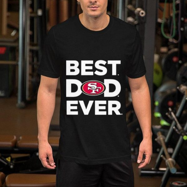 San Francisco 49ers Best dad ever shirt
