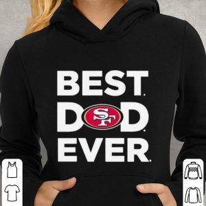 San Francisco 49ers Best dad ever shirt 2