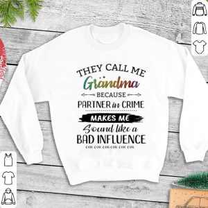 They call me grandma because partner in crime makes me sound like a bad influence shirt