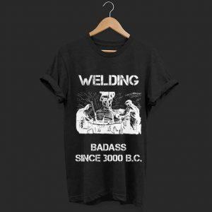 Welding Badass Since 3000 B.C. Welder shirt