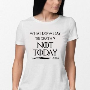 What do we say to death not today Arya Game Of Thrones shirt 2