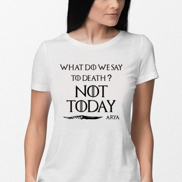 What do we say to death not today Arya Game Of Thrones shirt