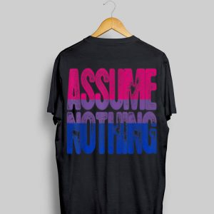 Assume Nothing Bisexual Pride shirt