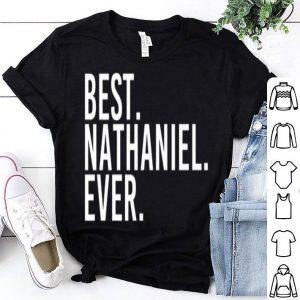 Best Nathaniel Ever Father Idea shirt