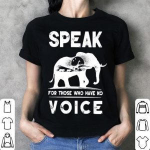 Elephant Speak for those who have no voice shirt
