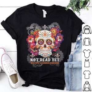 Flower Skull not dead yet Multiple Sclerosis Warrior shirt