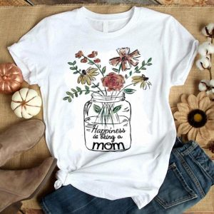 Flower happiness is being a mom shirt