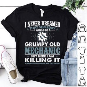 Grumpy Old Mechanic Killing It Mechanic Grandpa shirt