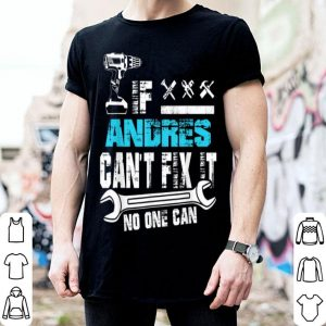 If Andres Cant Fix It No One Can Fathers Day shirt