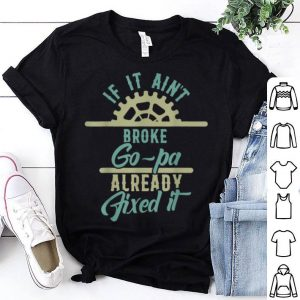 If it ain't broke Go-Pa already fixed it Father's day shirt