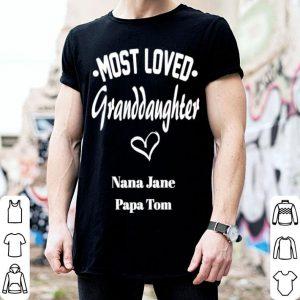 Most loved Granddaughter Nana Jane papa Tom shirt