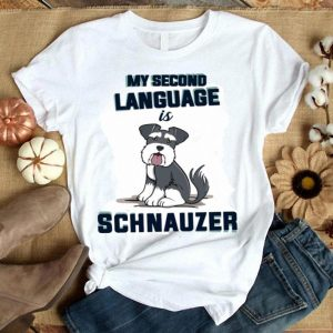 My second language is dog schnauzer shirt