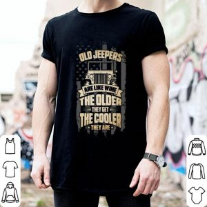 Old jeepers are like wine the older they get the cooler they are shirt
