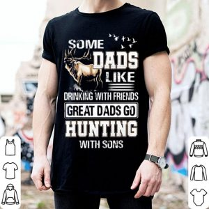 Some dads like drinking with friends great dads go hunting sons shirt
