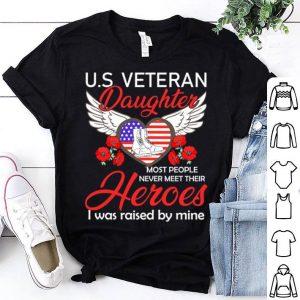 U.S veteran daughter most people never meet their heroes i was shirt