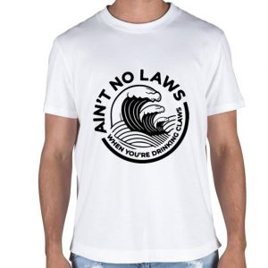Ain't no laws when you're drinking White Claws Hard Seltzer shirt